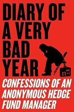 Diary of a Very Bad Year : Confessions of an Anonymous Hedge Fund Manager by...