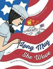 Long May She Wave: The True Story of Caroline Pickersgill and Her Star-Spangled