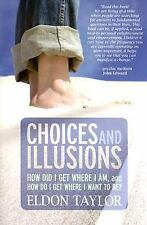 Choices and Illusions: How Did I Get Where I Am, and  How Do I Get Whe-ExLibrary