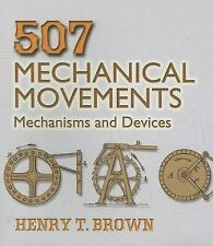 Dover Science Bks.: 507 Mechanical Movements : Mechanisms and Devices by...