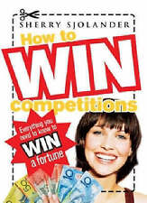 How to Win Competitions: Everything You Need to Know to Win a Fortune by...