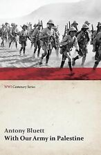 With Our Army in Palestine (WWI Centenary Series) by Antony Bluett (2014,...