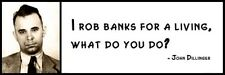 Wall Quote - JOHN DILLINGER -  I Rob Banks for a Living, What Do You Do