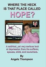 Where the Heck Is that Place Called HOPE? by Angela Thompson (2007, Hardcover)