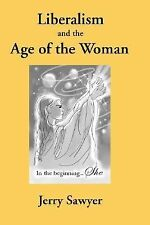 Liberalism and the Age of the Woman by Jerry Sawyer (2007, Paperback)