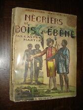 NEGRIERS ET BOIS D'EBENE - G. Martin 1934 - Esclavage