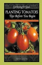 Planting Tomatoes : Tips Before You Begin by Steve Lucas (2014, Paperback)