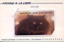 MESSAGE A LA CARTE / QUAND TES YEUX SONT AMOUR / EDITION DE FRANCE CHAT / CAT