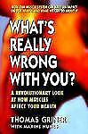 What's Really Wrong with You?: A Revolutionary Look at How Muscles Affect Your H