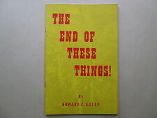 THE END OF THESE THINGS by Howard C. Estep 1979 pb WORLD PROPHETIC MINISTRY