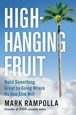 High-Hanging Fruit : Build Something Great by Going Where No One Else Will by...