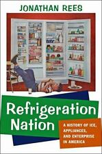 Refrigeration Nation: A History of Ice, Appliances, and Enterprise in America (S