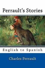 Perrault's Stories : English to Spanish by Charles Perrault (2013, Paperback)