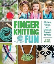 Finger Knitting Fun: 28 Cute, Clever, and Creative Projects for Kids, Howell, Vi
