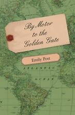 By Motor to the Golden Gate by Emily Post (2007, Paperback)