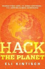 Hack the Planet: Science's Best Hope - or Worst Nightmare - for Averting Climate