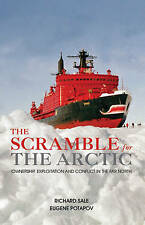 The Scramble for the Arctic: Ownership, Exploitation and Conflict in the Far Nor