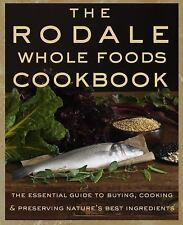 The Rodale Whole Foods Cookbook: With More Than 1,000 Recipes for Choosing, Cook