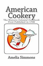 American Cookery : The Historic Colonial Cookbook First Published In 1796 by...