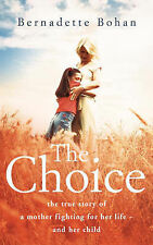 The Choice: The True Story of a Mother Fighting for Her Life - And Her Child by