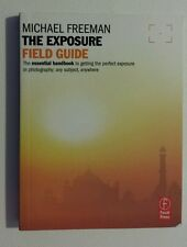 The Exposure Field Guide : The Essential Handbook to Getting the Perfect...