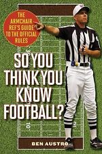 So You Think You Know Football? : The Armchair Ref's Guide to the Official...