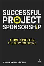 Successful Project Sponsorship Time-Saver for Busy Executi by Van Der Molen Mich