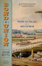 Bond of Union: Building the Erie Canal and the American Empire by Koeppel, Gera