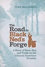 The Road to Black Ned's Forge: A Story of Race, Sex, and Trade on the Colonial A