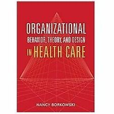 Organizational Behavior Theory And Design In Health Care by Borkowski