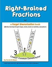 Right-Brained Fractions : A Forget Memorization Book by Sarah Major (2014,...