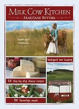 Milk Cow Kitchen: Cowgirl Romance, Backyard Cow Keeping, Farmstyle Meals and Che