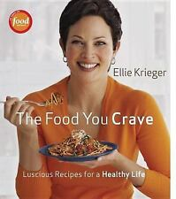 The Food You Crave: Luscious Recipes for a Healthy Life, Krieger, Ellie, New Boo