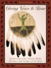 Giving Voice to Bear: North American Indian Myths, Rituals, and Images of the Be
