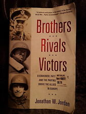 Brothers, Rivals, Victors : Eisenhower, Patton, Bradley and the Partnership T...