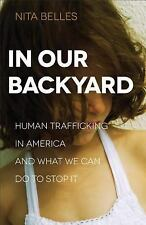 In Our Backyard: Human Trafficking in America and What We Can Do to Stop It, Bel