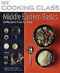 My Cooking Class: Middle Eastern Basics : 70 Recipes Illustrated Step by Step by