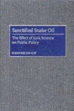 Sanctified Snake Oil: The Effect of Junk Science on Public Policy-ExLibrary