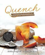 Quench : Handcrafted Beverages to Satisfy Every Taste and Occasion by Ashley...