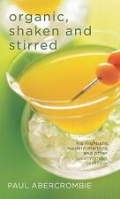 Organic, Shaken and Stirred: Hip Highballs, Modern Martinis, and Other Totally G