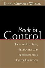 Back in Control: How to Stay Sane, Productive, and Inspired in Your Career Trans