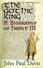 The Gothic King : A Biography of Henry III by John Paul Davis (2013, Paperback)