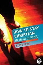 How to Stay Christian in High School (Experiencing God) Gerali, Steven P Paperb