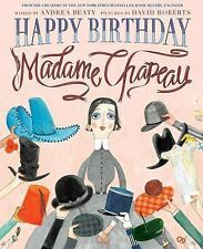 Happy Birthday, Madame Chapeau by Andrea Beaty (2014, Picture Book)