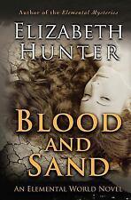 Blood and Sand : An Elemental World Novel by Elizabeth Hunter (2013, Paperback)