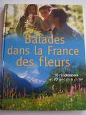 BALLADES DANS LA FRANCE DES FLEURS . 70 RANDONNEES ET 80 JARDINS A VISITER .