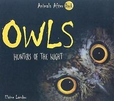 Owls: Hunters of the Night (Animals After Dark) Landau, Elaine Library Binding