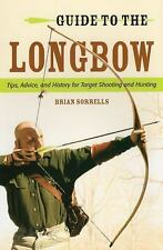 Guide to the Longbow: Tips, Advice, and History for Target Shooting and Hunting,