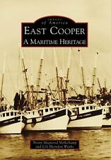 Images of America Ser.: East Cooper : A Maritime Heritage by Tressy Magwood...