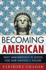 Becoming American: Why Immigration Is Good for Our Nation's Future, Ghadar, Fari